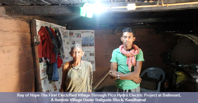 Ray of Hope-The first electrified village through Pico Hydro Electric Project at Balimusti, a remote village under Baliguda Block, Kandhamal