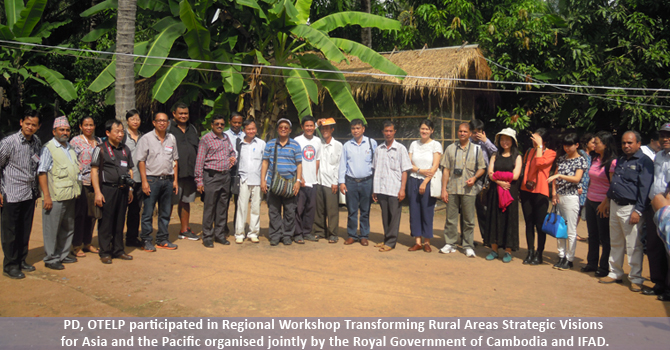 PD, OTELP participated in Regional Workshop Transforming Rural Areas Strategic Visions for Asia and the Pacific organised jointly by the Royal Government of Cambodia and IFAD.