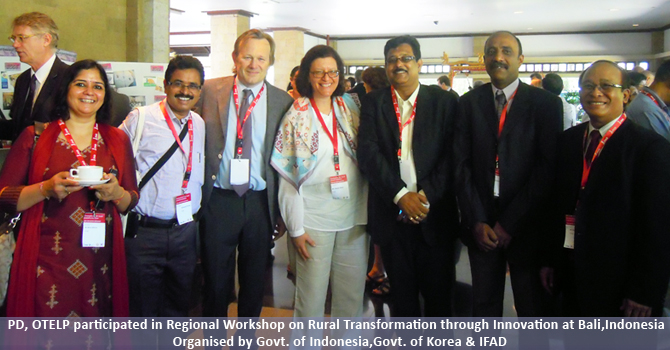 PD, OTELP participated in Regional Workshop on Rural Transformation through Innovation at Bali,Indonesia  organised by Govt. of Indonesia,Govt. of Korea & IFAD
